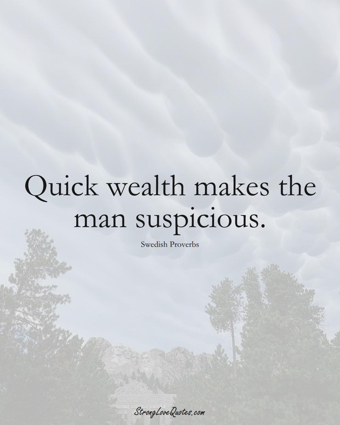 Quick wealth makes the man suspicious. (Swedish Sayings);  #EuropeanSayings