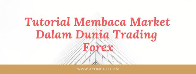 Tutorial Membaca Market Dalam Dunia Trading Forex
