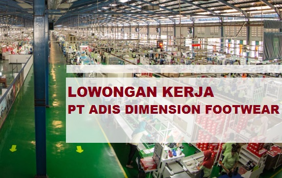 Daftar Lowongan Kerja Terbaru PT Adis Dimension Footwear Terbaru