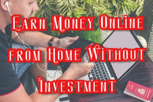 How to earn money online in India without Investment.[50+ Proven Ways]