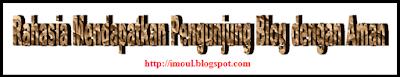 Rahasia Mendapatkan Pengunjung Blog dengan Aman