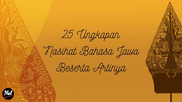25 Ungkapan Nasihat Bahasa Jawa Beserta Artinya
