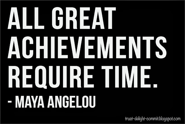 all great achievements require time - Maya Angelou