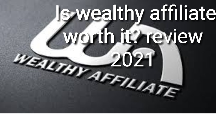 Is wealthy affiliate worth it? review 2021