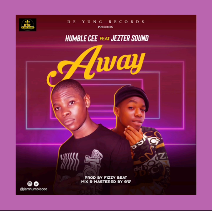 [Lyrics] Humble Cee ft. Jezter Sound - AWAY