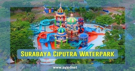 Wisata Surabaya Ciputra Waterpark