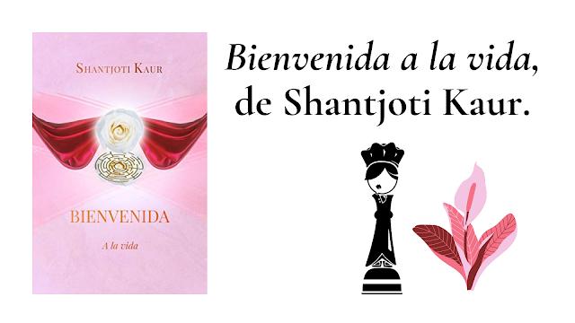 reseña libro bienvenida a la vida shantjoti kaur