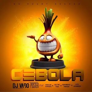 DJ Vado Poster – Cebola (Feat King De Fofera, Os Tik Tok, Maninho Pibom & Leo Hummer)