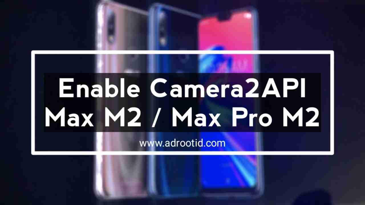 Cara Mengaktifkan Camera2API di Max Pro M2 tanpa UBL