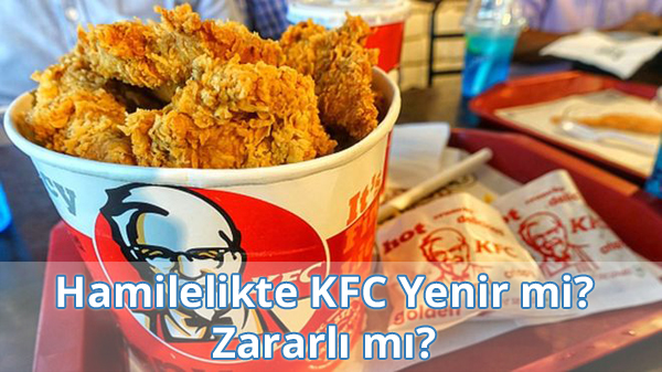Hamilelikte (Gebelikte) KFC Yenir mi? Zararlı mı?