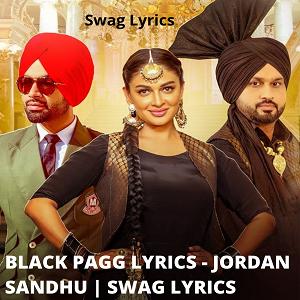 BLACK PAGG LYRICS - JORDAN SANDHU | SWAG LYRICS