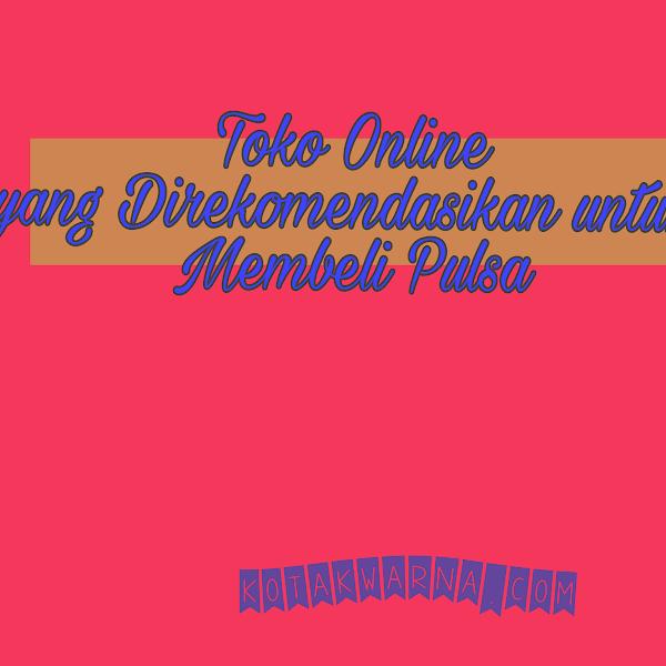 Toko Online Yang Direkomendasikan untuk Membeli Pulsa