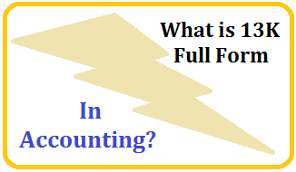 What is 13K Full Form in Accounting?