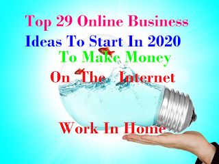 Top 29 Online Business Ideas to Start in 2020 to Make Money on the Internet-work in home.