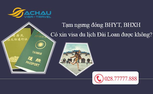 Tạm ngưng đóng BHYT, BHXH có xin visa du lịch Đài Loan được không?
