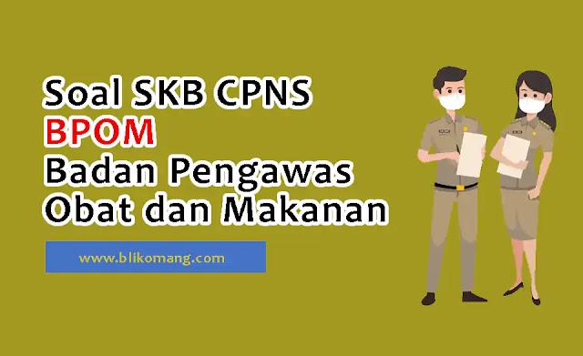 Soal SKB CPNS BPOM (Badan Pengawas Obat dan Makanan) 2021