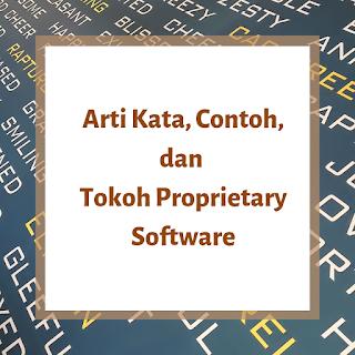 Arti Kata, Contoh, dan Tokoh Proprietary Software