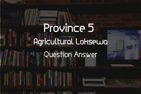 Province 5 Agriculture Loksewa Model Question 2021