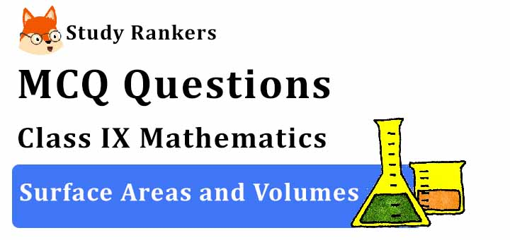 MCQ Questions for Class 9 Maths: Ch 13 Surface Areas and Volumes