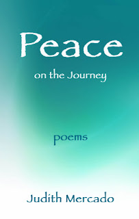 http://www.amazon.com/Peace-Journey-Poems-Judith-Mercado/dp/149299829X/ref=sr_1_1?s=books&ie=UTF8&qid=1387289668&sr=1-1&keywords=judith+mercado