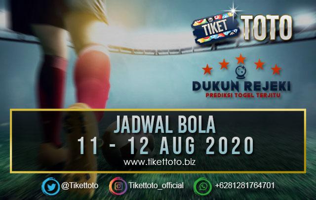 JADWAL PERTANDINGAN BOLA 11 – 12 Agustus 2020