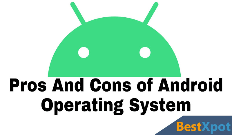 Pros and Cons of Android Operating System