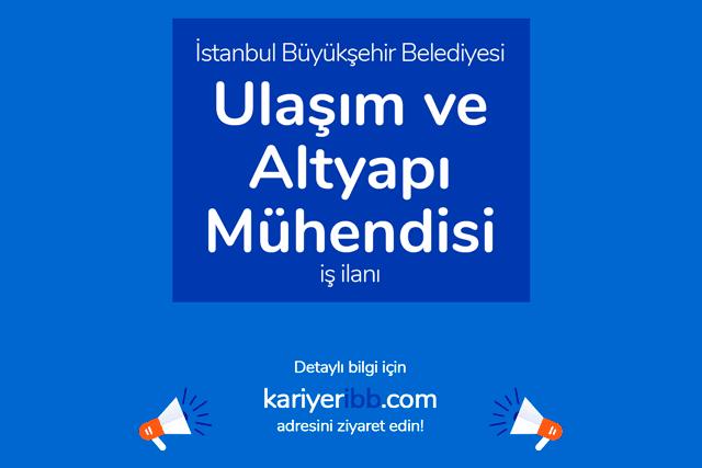 İstanbul Büyükşehir Belediyesi, ulaşım ve altyapı mühendisi alacak. Detaylar kariyeribb.com'da!