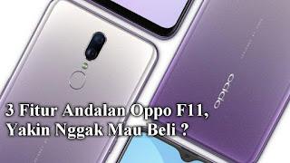 3 Fitur Andalan Oppo F11, Yakin Nggak Mau Beli ?