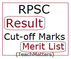 image : RPSC Result, Cut-off marks 2017 Merit List @ TeachMatters