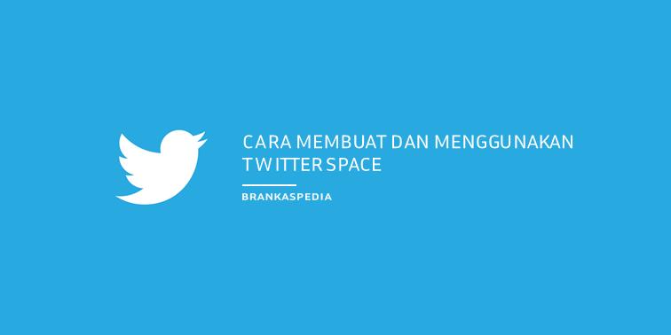 Cara Membuat dan Menggunakan Twitter Spaces