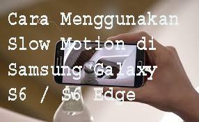 Cara Menggunakan Slow Motion di Samsung Galaxy S6 / S6 Edge  1