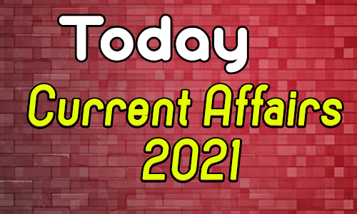 Today Current Affairs 2021