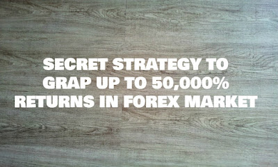 Secret Strategy To Grab Up To 50,000% Returns In Forex Market, Forex Strategy, Forex Blog, Forex Friend Loan, Forex Markets, Forex, Trading