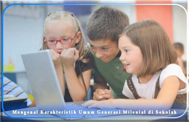 Mengenal Karakteristik Umum Generasi Milenial di Sekolah
