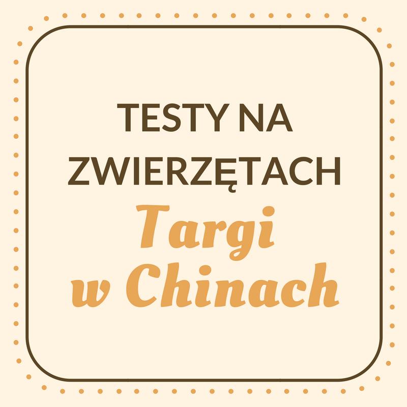TESTY NA ZWIERZĘTACH: TARGI W CHINACH