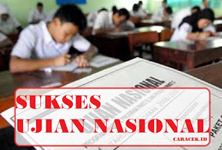 Temukan 8 Rahasia Sukses Ujian Nasional Disini, SEMANGAT!