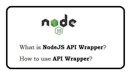 What is NodeJS API wrapper?