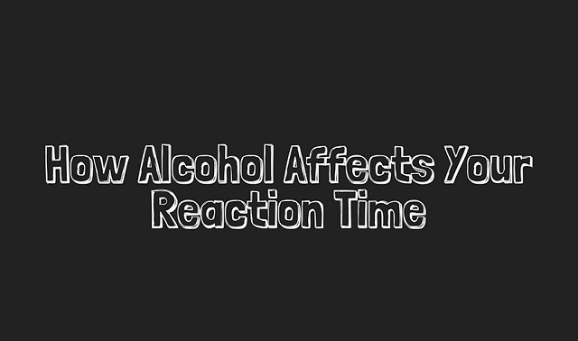 Effects of alcohol on your reaction time