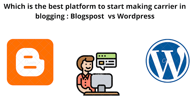Which is the best platform to start making carrier in blogging : Blogspot  vs WordPress