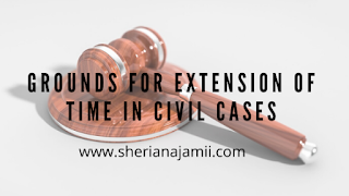 GROUNDS FOR EXTENSION OF TIME IN CIVIL CASES