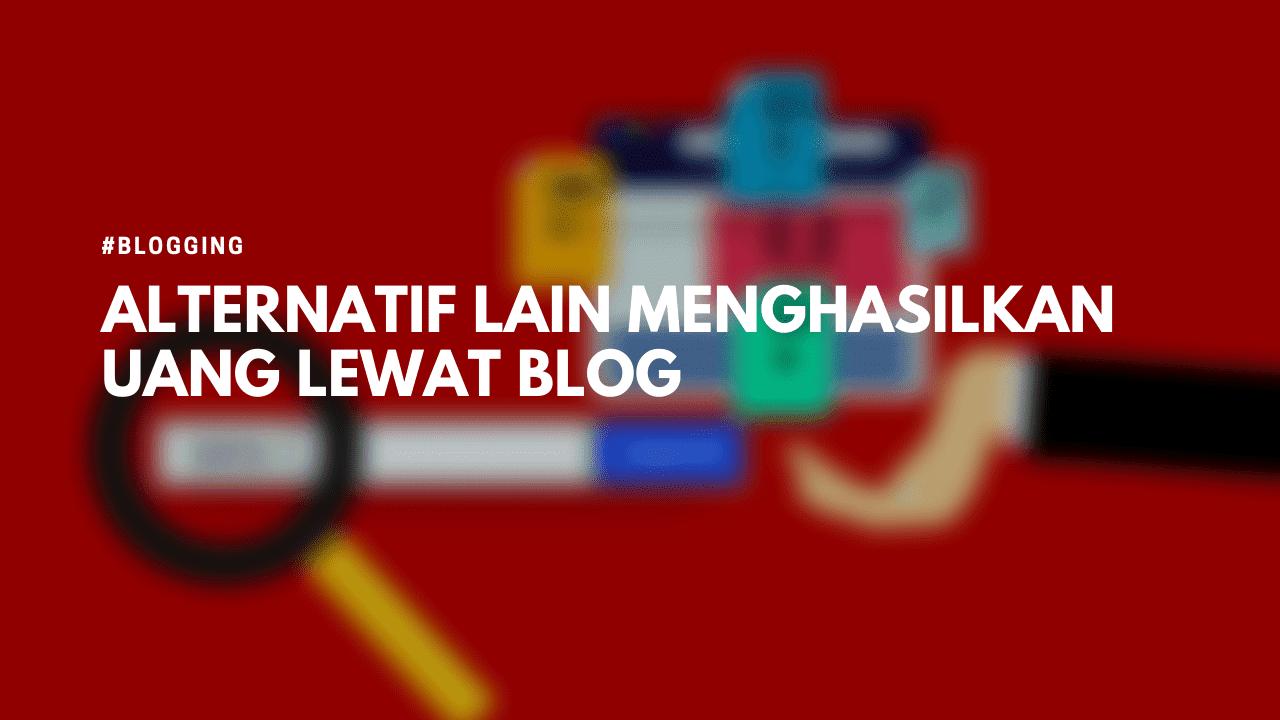 Alternatif Menghasilkan Uang dari Blog