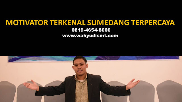 •             MOTIVATOR DI SUMEDANG  •             JASA MOTIVATOR SUMEDANG  •             MOTIVATOR SUMEDANG TERBAIK  •             MOTIVATOR PENDIDIKAN  SUMEDANG  •             TRAINING MOTIVASI KARYAWAN SUMEDANG  •             PEMBICARA SEMINAR SUMEDANG  •             CAPACITY BUILDING SUMEDANG DAN TEAM BUILDING SUMEDANG  •             PELATIHAN/TRAINING SDM SUMEDANG