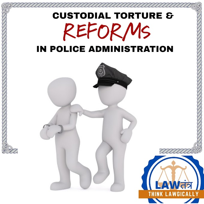 CUSTODIAL TORTURE AND REFORMS IN POLICE ADMINISTRATION