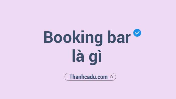 nhan vien booking bar la gi,booking bar nghia la gi,booking bar,nghe booking la gi,gai booking bar la gi,ctv booking la gi,booking nghia la gi,Nhân viên booking bar là gì