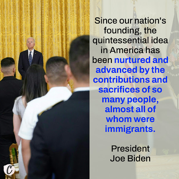 Since our nation's founding, the quintessential idea in America has been nurtured and advanced by the contributions and sacrifices of so many people, almost all of whom were immigrants. — President Joe Biden