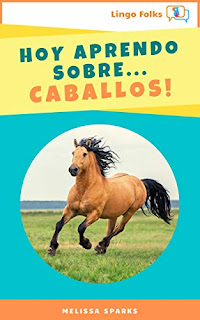 Hoy Aprendo Sobre Caballos (Today I Learn About…Horses!) - A fact-filled and beautifully designed kids book in Spanish for bilingual children by Lingo Folks