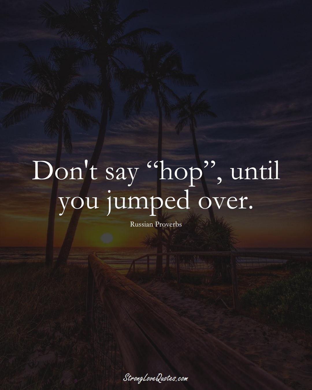 """Don't say """"hop"""", until you jumped over. (Russian Sayings);  #AsianSayings"""