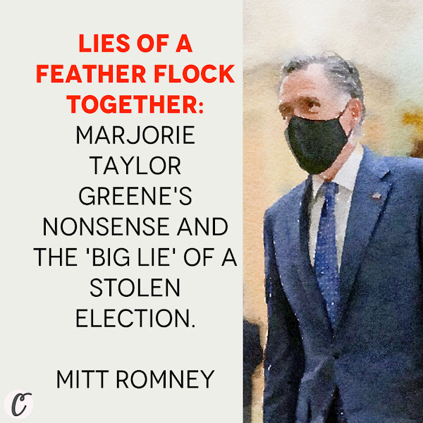Lies of a feather flock together: Marjorie Taylor Greene's nonsense and the 'big lie' of a stolen election. — Sen. Mitt Romney of Utah