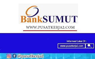 Lowongan Kerja SMA SMK D3 S1 PT Bank Sumut September 2020
