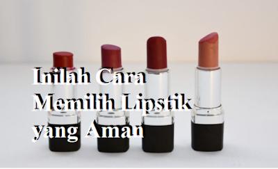 Cara Memilih Lipstik yang Aman,